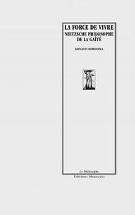 Arnaud Sorosina - La force de vivre - Nietzsche et l'écriture de gai savoir.