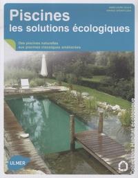 Arnaud Sperat-Czar et Anne-Laure Soulé - Piscine, les solutions écologiques.