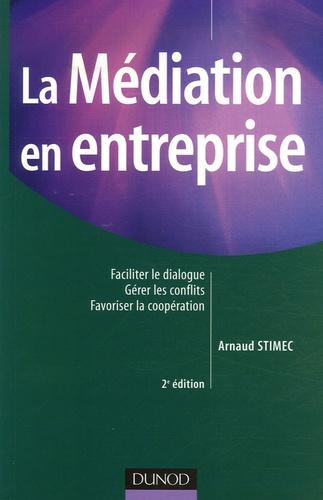 La Médiation en entreprise. Faciliter le dialogue, gérer les conflits, favoriser la coopération 2e édition