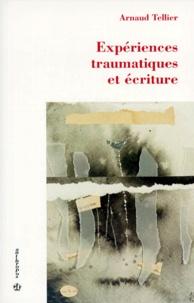 Arnaud Tellier - Expériences traumatiques et écriture.