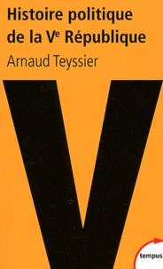 Arnaud Teyssier - Histoire politique de la Ve République - 1958-2011.