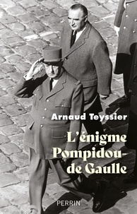 Arnaud Teyssier - L'énigme Pompidou-de Gaulle.