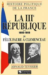 Arnaud Teyssier - La IIIe République - Tome 2, 1895-1919 de Félix Faure à Clemenceau.