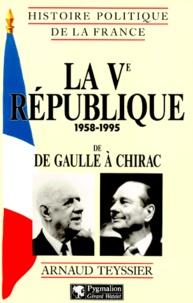 Arnaud Teyssier - LA VEME REPUBLIQUE 1958-1995. - De De Gaulle à Chirac.