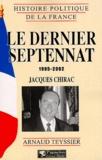 Arnaud Teyssier - Le dernier septennat 1995-2002 : Jacques Chirac.