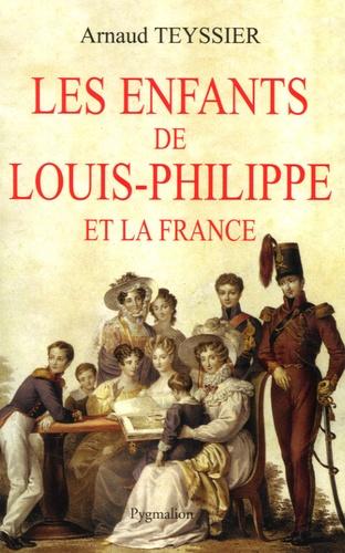 Arnaud Teyssier - Les enfants de Louis-Philippe et la France.