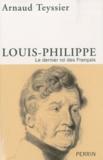 Arnaud Teyssier - Louis-Philippe - Le dernier roi des français.