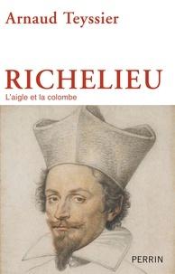 Arnaud Teyssier - Richelieu - L'aigle et la colombe.