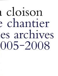 Arnaud Théval - La cloison - Le chantier des archives 2005-2008.