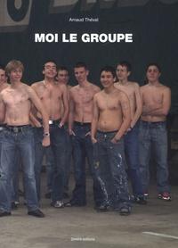Arnaud Théval - Moi le groupe.