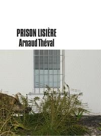 Arnaud Théval - Prison lisière.