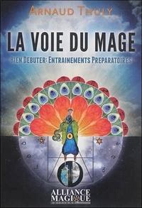 Arnaud Thuly - La voie du mage - Bien débuter : entraînements préparatoires.