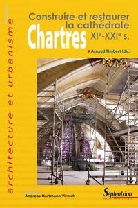 Arnaud Timbert - Chartres - Construire et restaurer la cathédrale (XIe-XXIe siècles).