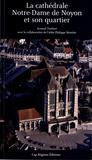 Arnaud Timbert - La cathédrale Notre-Dame de Noyon et son quartier.