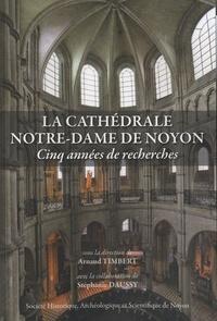 Arnaud Timbert - La cathédrale Notre-Dame de Noyon - Cinq années de recherches.