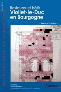 Arnaud Timbert - Restaurer et bâtir - Viollet-le-Duc en Bourgogne.