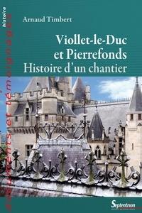 Arnaud Timbert - Viollet-le-Duc à Pierrefonds - Histoire d'un chantier.