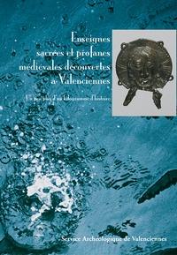 Arnaud Tixador - Enseignes sacrées et profanes médiévales découvertes à Valenciennes - Un peu plus d'un kilogramme d'histoire.