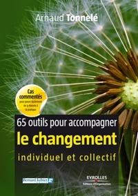 Arnaud Tonnelé - 65 outils pour accompagner le changement individuel et collectif.