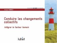 Arnaud Tonnelé - Conduire les changements collectifs - Intégrer le facteur humain.