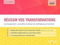 Arnaud Tonnelé - Réussir vos transformations - Le changement : connaître et utiliser les méthodes qui marchent.