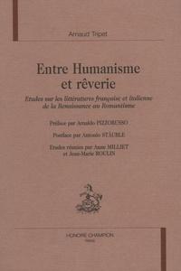 Arnaud Tripet - Entre humanisme et rêverie - Etudes sur les littératures française et italienne de la Renaissance au Romantisme.