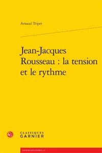 Arnaud Tripet - Jean-Jacques Rousseau : la tension et le rythme.