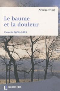 Arnaud Tripet - Le baume et la douleur - Carnets 2008-2009.