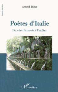 Arnaud Tripet - Poètes d'Italie - De saint François à Pasolini.