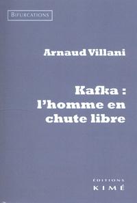 Arnaud Villani - Kafka : l'homme en chute libre.