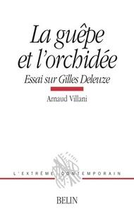 Arnaud Villani - LA GUEPE ET L'ORCHIDEE. - Essai sur Gilles Deleuze.