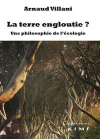Arnaud Villani - La terre engloutie ? - Philosophie de l'écologie.