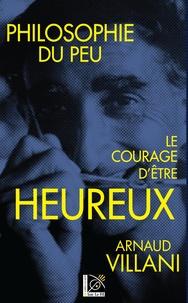 Arnaud Villani - Philosophie du peu - Le Courage d'être heureux.