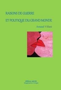 Arnaud Villani - Raisons de guerre et politique du grand monde.