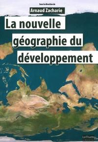 Arnaud Zacharie - La nouvelle géographie du développement.