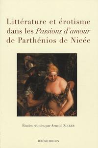 Arnaud Zucker et Alain Billaud - Littérature et érotisme dans les Passions d'amour de Parthénios de Nicée - Actes du colloque de Nice 31 mai 2006.