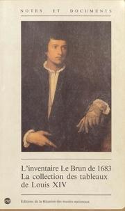 Arnauld Brejon de Lavergnée et Antoine Schnapper - L'inventaire Le Brun de 1683 : la collection des tableaux de Louis XIV.