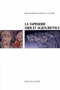 Arnauld Brejon de Lavergnée et Jean Vittet - La tapisserie hier et aujourd'hui.