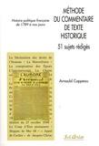 Arnauld Cappeau - Méthode du commentaire de texte historique - 51 sujets rédigés - Histoire politique française de 1789 à nos jours.