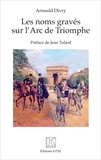 Arnauld Divry - Les noms gravés sur l'Arc de Triomphe.