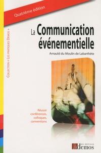 Arnauld Du Moulin de Labarthète - La communication événementielle - Réussir conférences, colloques, conventions.
