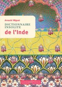 Arnauld Miguet - Dictionnaire insolite de l'Inde.