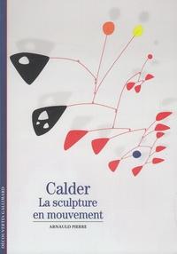 Arnauld Pierre - Calder - La sculpture en mouvement.