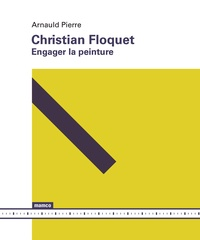 Arnauld Pierre - Christian Floquet - Engager la peinture.
