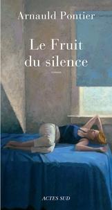 Arnauld Pontier - Le Fruit du silence.