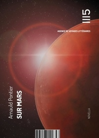 Arnauld Pontier - Sur Mars - Récit de voyage en Terre rouge.