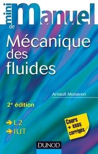 Arnault Monavon - Mini manuel de Mécanique des fluides - 2e édition - Rappels de cours, exercices corrigés.