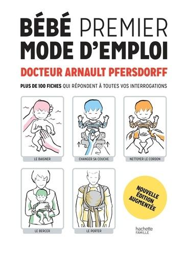 Arnault Pfersdorff - Bébé premier mode d'emploi NED - Plus de 100 fiches qui répondent à toutes vos intérrogations.