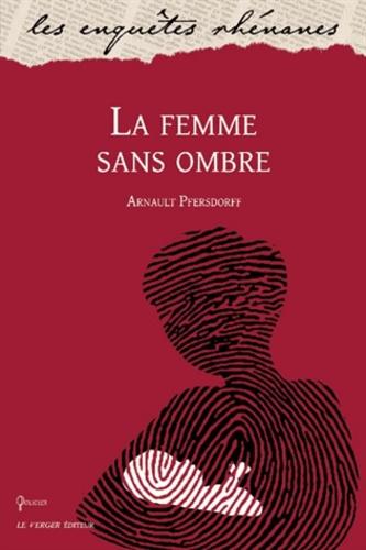 Arnault Pfersdorff - La femme sans ombre.
