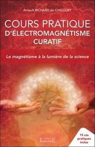 Cours pratique d'électromagnétisme curatif- Le magnétisme à la lumière de la science - 15 cas pratiques inclus - Arnault Richard de Chicourt |